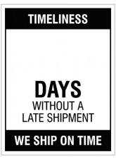 Timeliness … Days without a late shipment, 300x400mm rigid PVC with wipe clean over laminate