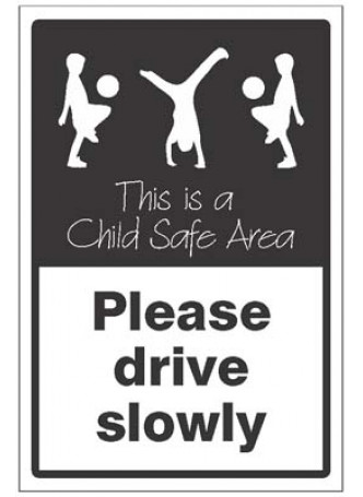 Please drive slowly This is a child safe area