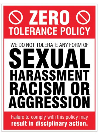 Zero tolerance policy - sexual harassment, racism, aggression