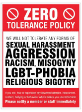 Zero tolerance policy - sexual harassment, aggression, racism, lgbt, religious bigotry